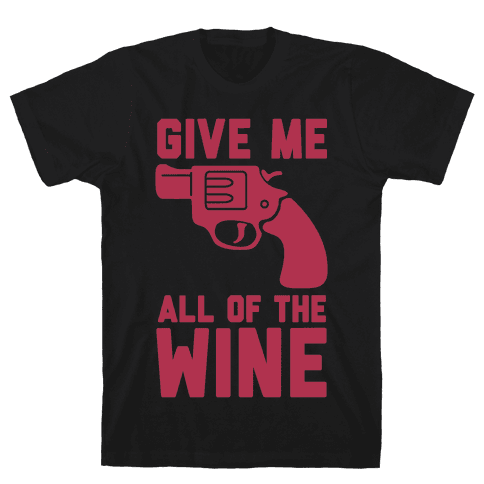Give Me all of the Wine Mens/Unisex T-Shirt