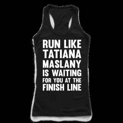 Run Like Tatiana Maslany Is Waiting For You At The Finish Line