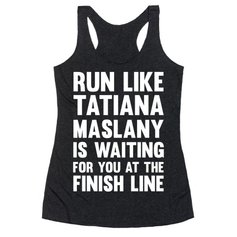 Run Like Tatiana Maslany Is Waiting For You At The Finish Line Racerback Tank Top