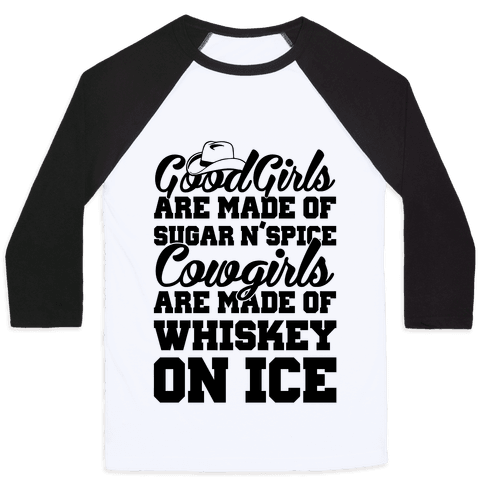 Cowgirls Are Made Of Whiskey On Ice Baseball Tee