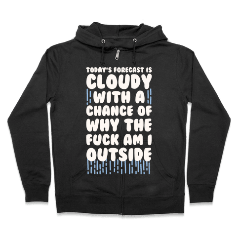 Cloudy With A Chance Of Why The F*** Am I Outside Zip Hoodie