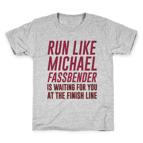 Run Like Michael Fassbender Is Waiting For You At The Finish Line Kids T-Shirt