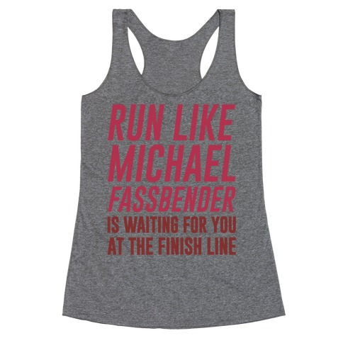 Run Like Michael Fassbender Is Waiting For You At The Finish Line Racerback Tank Top