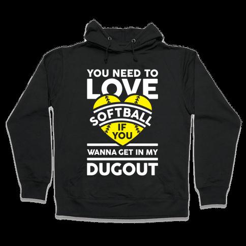 You Need To Love Softball Hooded Sweatshirt