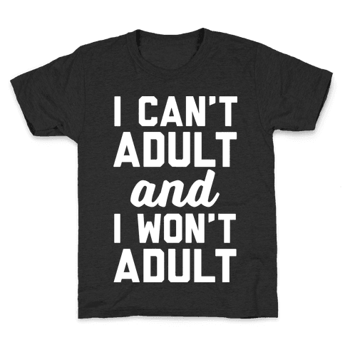 I Can't Adult And I Won't Adult Kids T-Shirt