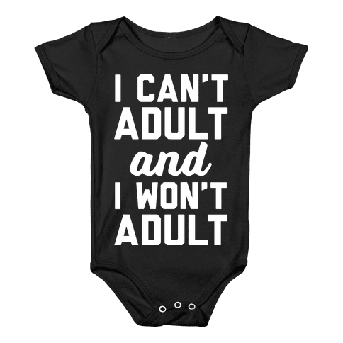 I Can't Adult And I Won't Adult Baby Onesy