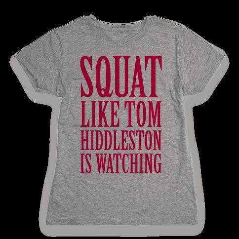 Squat Like Tom Hiddleston Is Watching Womens T-Shirt