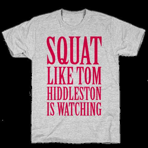 Squat Like Tom Hiddleston Is Watching Mens T-Shirt