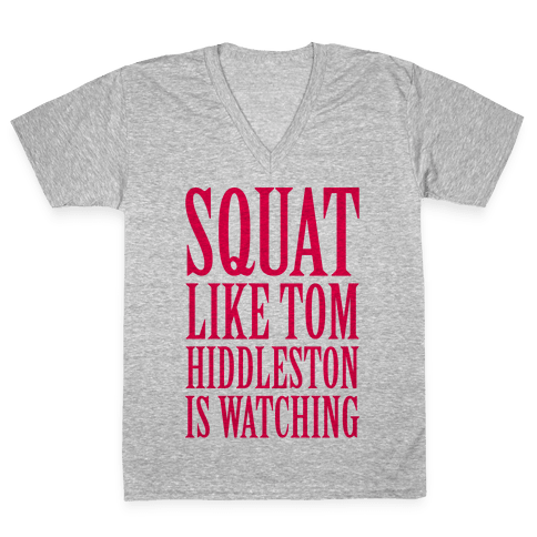 Squat Like Tom Hiddleston Is Watching V-Neck Tee Shirt