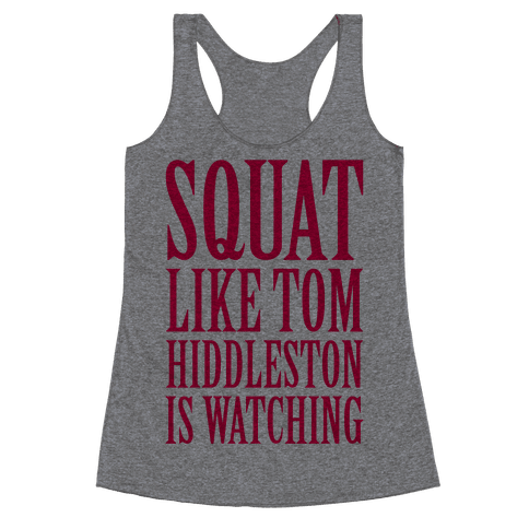 Squat Like Tom Hiddleston Is Watching Racerback Tank Top