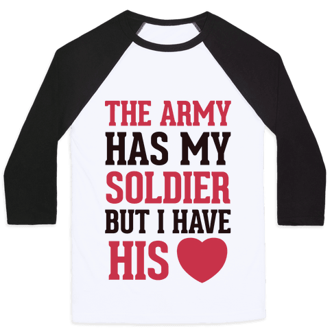 The Military May Have My Soldier, But I Have His Heart Baseball Tee