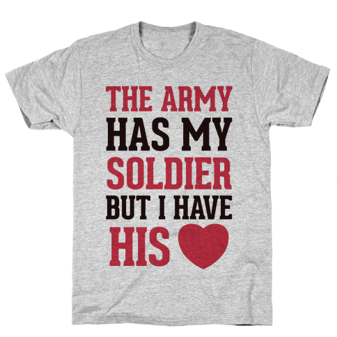 The Military May Have My Soldier, But I Have His Heart Mens T-Shirt