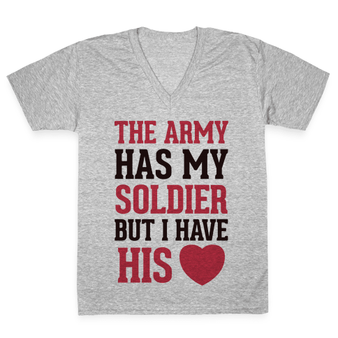 The Military May Have My Soldier, But I Have His Heart V-Neck Tee Shirt