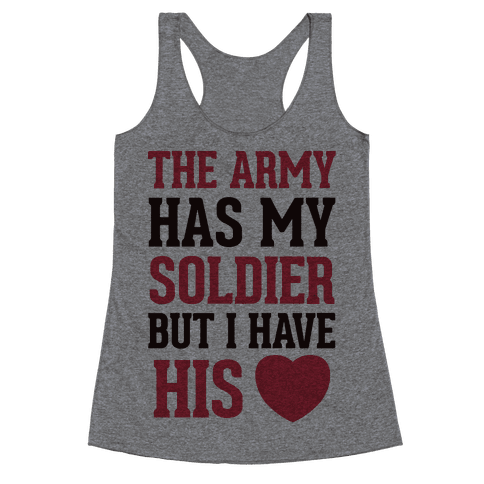 The Military May Have My Soldier, But I Have His Heart Racerback Tank Top