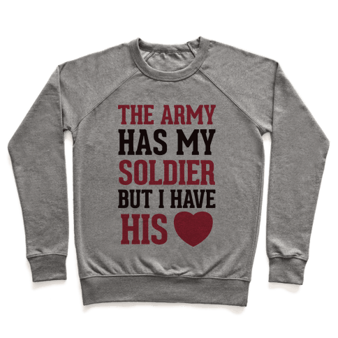 The Military May Have My Soldier, But I Have His Heart Pullover