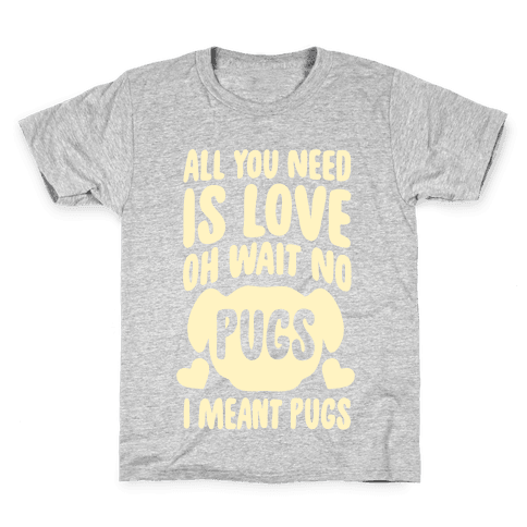 All You Need Is Pugs Kids T-Shirt