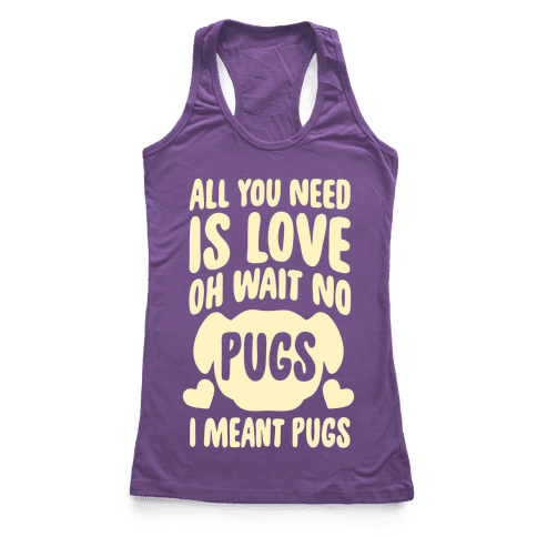 All You Need Is Pugs Racerback Tank Top