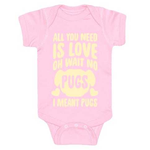 All You Need Is Pugs Baby Onesy