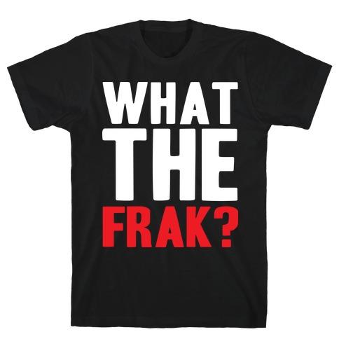 What The Frak?! Mens T-Shirt