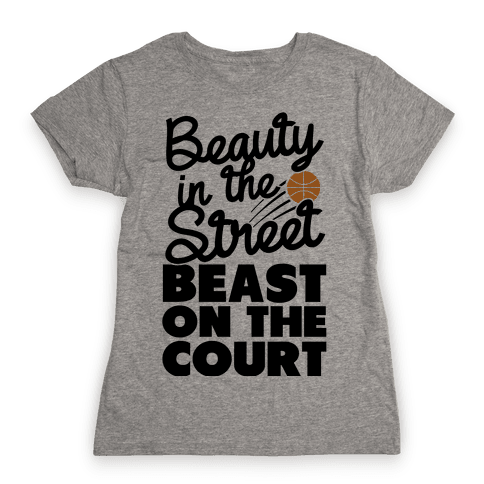 Beauty in the Street Beast on The Court Womens T-Shirt