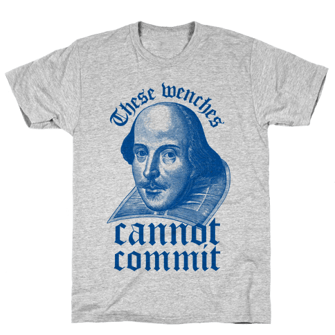 These Wenches Cannot Commit Mens T-Shirt