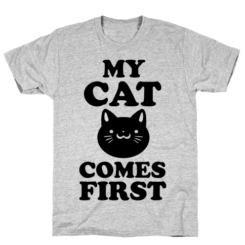 My Cat Comes First Mens T-Shirt