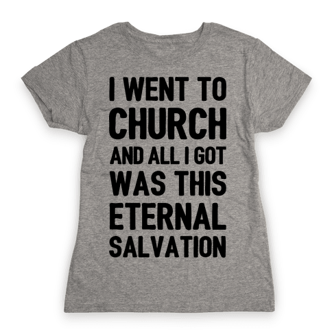I Went To Church And All I Got Was This Eternal Salvation Womens T-Shirt