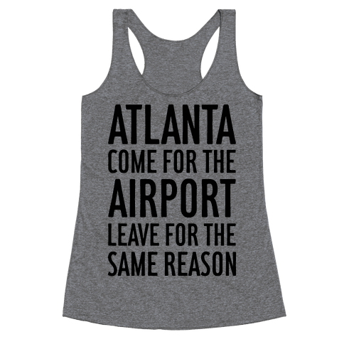 Atlanta: Come For The Airport Racerback Tank Top