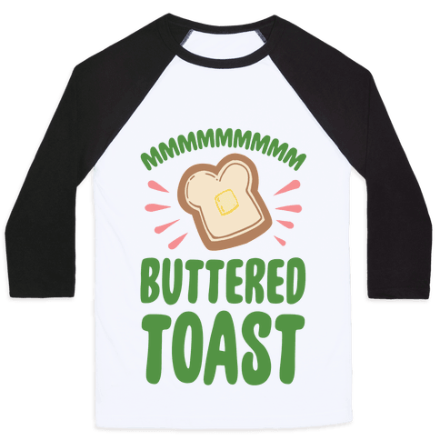 Mmmmmmm Buttered Toast Baseball Tee