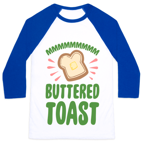 Mmmmmmm Buttered Toast Baseball Tee