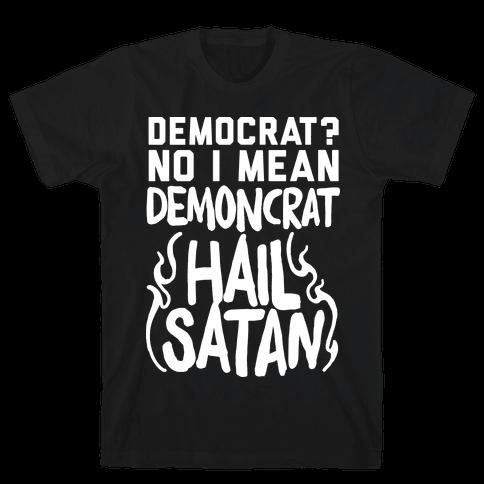 Democrat? No I Mean Demon-crat. HAIL SATAN