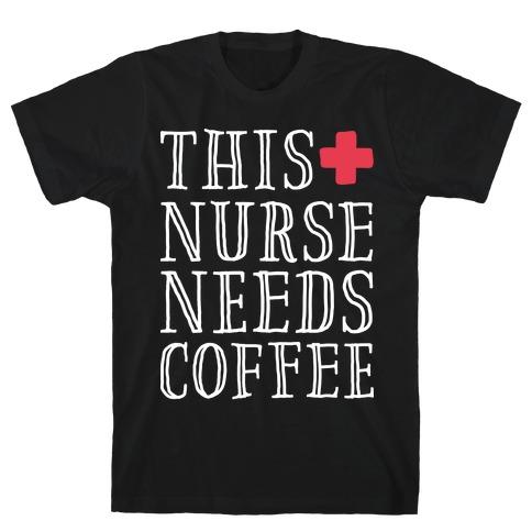 This Nurse Needs Coffee T-Shirt