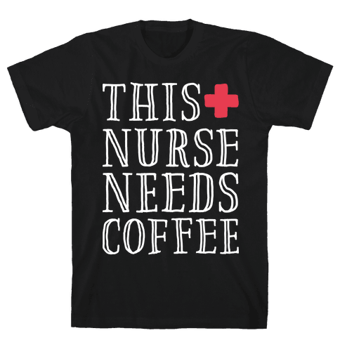This Nurse Needs Coffee  Mens T-Shirt