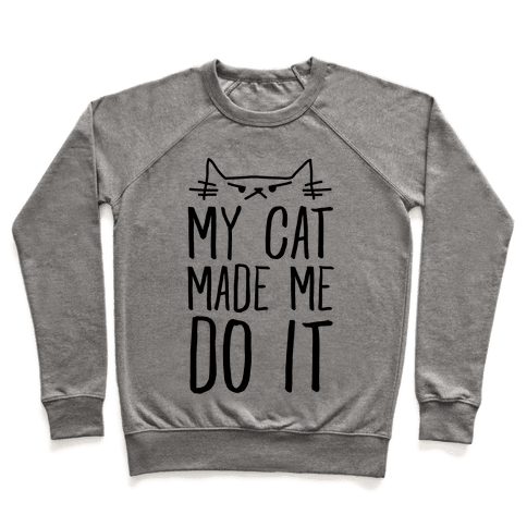 My Cat Made Me Do It Pullover