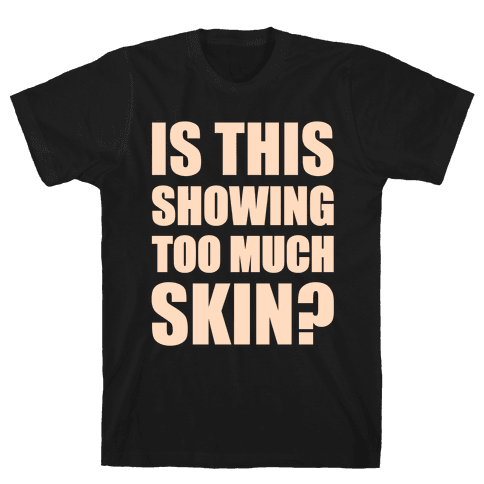 Is This Showing Too Much Skin? Mens T-Shirt