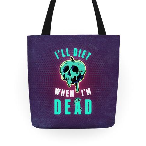 I'll Diet When I'm Dead Tote Tote