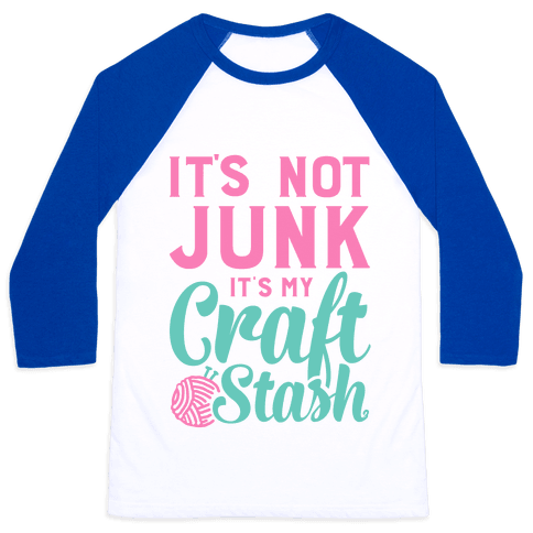 It's Not Junk It's My Craft Stash  Baseball Tee