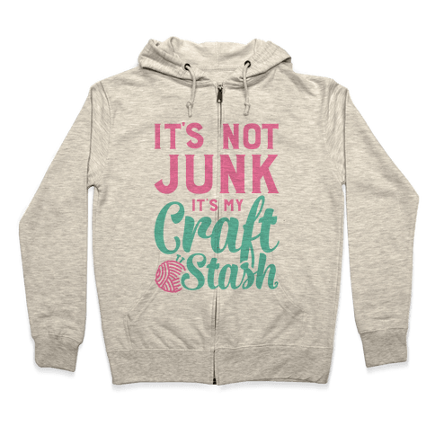 It's Not Junk It's My Craft Stash  Zip Hoodie