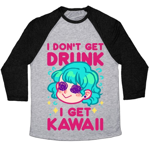 I Don't Get Drunk I Get Kawaii Baseball Tee