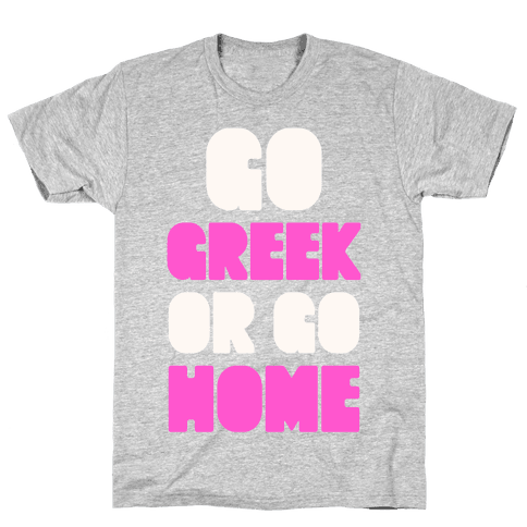 Go Greek Or Go Home Mens T-Shirt
