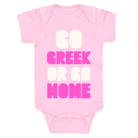 Go Greek Or Go Home Baby Onesy