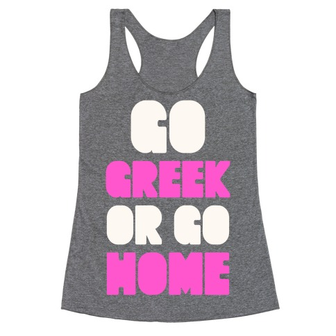Go Greek Or Go Home Racerback Tank Top