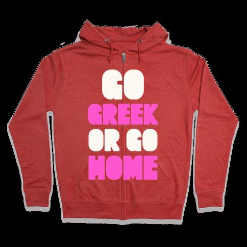 Go Greek Or Go Home Zip Hoodie