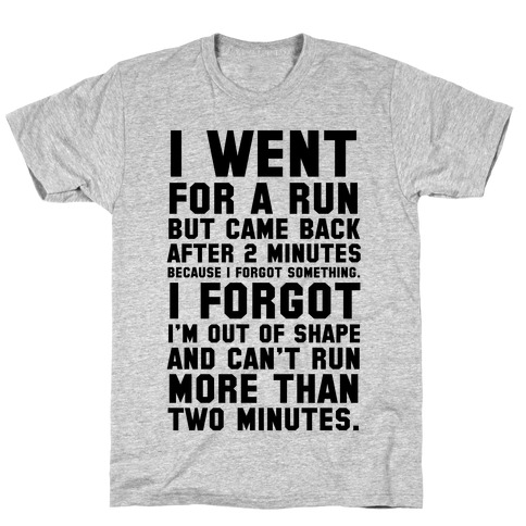 I Went for a Run.. T-Shirt
