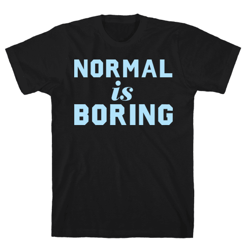 Normal Is Boring (Dark) Mens T-Shirt