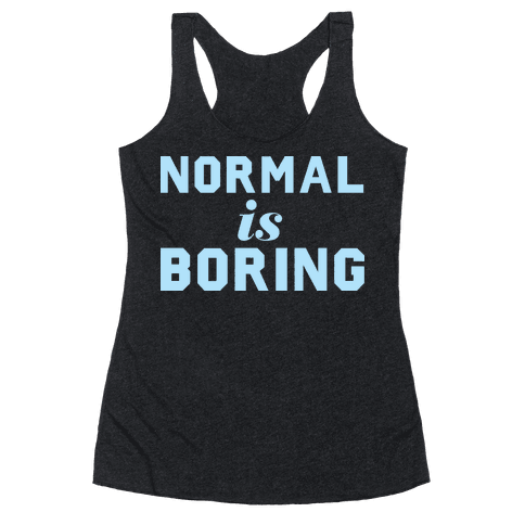 Normal Is Boring (Dark) Racerback Tank Top