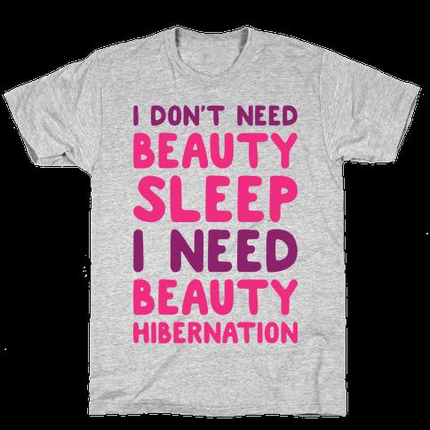 I Need Beauty Hibernation Mens T-Shirt