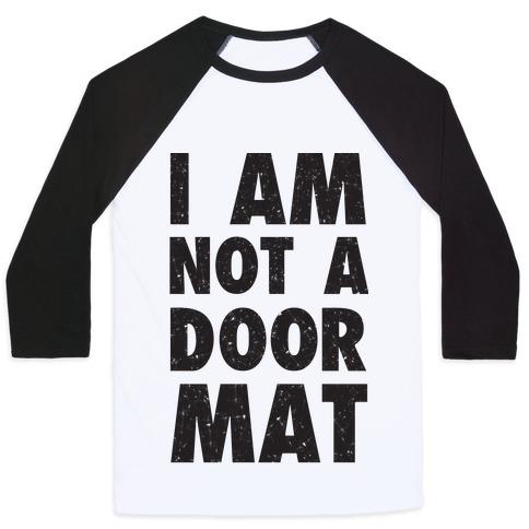 I Am Not A Doormat Baseball Tee