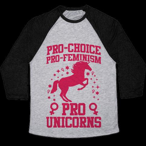 Pro-Choice Pro-Feminism Pro-Unicorns Baseball Tee
