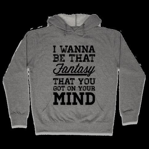 I Wanna Be That Fantasy... Hooded Sweatshirt